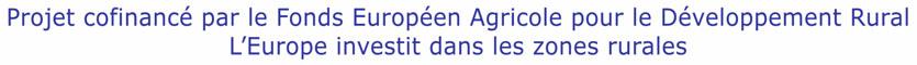 Projet cofinancé par le Fonds Européen Agricole pour le Développement Rural - L'Europe investit dans les zones rurales